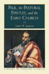 Paul, the Pastoral Epistles, and the Early Church - James W. Aageson, James A. Aegson, Stanley E. Porter