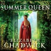 The Summer Queen - Elizabeth Chadwick, Katie Scarfe