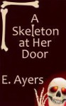 A Skeleton at Her Door - E. Ayers
