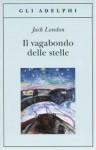 Il vagabondo delle stelle - Jack London, Ottavio Fatica, Stefano Manferlotti