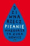Dziwna rzecz − pisanie - Małgorzata Łukasiewicz