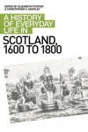 A History of Everyday Life in Scotland, 1600 to 1800 - Elizabeth Foyster