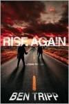 Rise Again: A Zombie Thriller - Ben Tripp