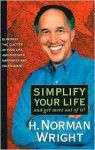 Simplify Your Life: And Get More Out of It! - H. Norman Wright