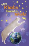Why Kimba Saved The World - Meg Welch Dendler