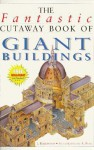 The Fantastic Cutaway Book Of Giant Buildings - Jon Kirkwood, Alex Pang, Matthew Heywood
