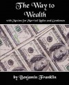 The Way to Wealth with Maxims for Married Ladies and Gentlemen - Franklin Benjamin Franklin
