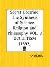 Occultism (The Secret Doctrine, Volume 3: The Synthesis Of Science, Religion And Philosophy) (Vol 3) - Helena Petrovna Blavatsky