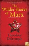 The Wilder Shores Of Marx: Journeys In A Vanishing World - Theodore Dalrymple