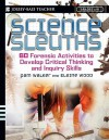 Science Sleuths: 60 Forensic Activities to Develop Critical Thinking and Inquiry Skills, Grades 4-8 - Pam Walker, Elaine Wood