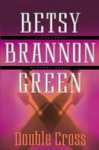 Double Cross - Betsy Brannon Green