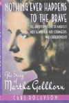 Nothing Ever Happens To The Brave: The Story of Martha Gellhorn - Carl Rollyson