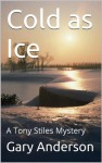 Cold as Ice (A Tony Stiles Mystery) - Gary Anderson