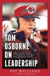 Tom Osborne On Leadership: Life Lessons from a Three-Time National Championship Coach - Pat Williams, Mike Babcock