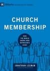 Church Membership: How the World Knows Who Represents Jesus - Jonathan Leeman
