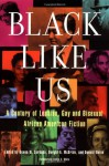 Black Like Us: A Century of Lesbian, Gay, and Bisexual African American Fiction - Devon W. Carbado, Dwight A. McBride, Donald Weise, Dwight McBride, Don Weise, Evelyn C. White