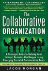 The Collaborative Organization: A Strategic Guide to Solving Your Internal Business Challenges Using Emerging Social and Collaborative Tools - Jacob Morgan