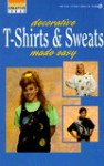 Decorative T-Shirts and Sweats Made Easy: Creative Ideas - Consumer Guide
