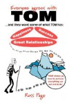 Everyone Agrees with Tom! . and They Want Some of What Tom Has: Happiness, Success, Great Relationships - Ross Page