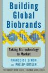 Building Global Biobrands: Taking Biotechnology to Market - Francoise Simon, Philip Kotler