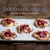Good to the Grain: Baking with Whole-Grain Flours - Kim Boyce, Quentin Bacon, Amy Scattergood, Nancy Silverton