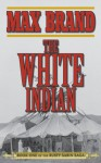 The White Indian: Book One of the Rusty Sabin Saga (Rusty Sabin Stories) - Max Brand