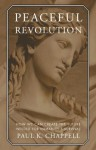 Peaceful Revolution: How We can Create the Future Needed for Humanity's Survival - Paul K. Chappell