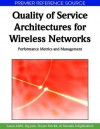 Quality Of Service Architectures For Wireless Networks: Performance Metrics And Management (Premier Reference Source) - Sasan Adibi, Raj Jain, Tom Tofigh, Shyam Parekh