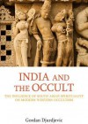 India and the Occult: The Influence of South Asian Spirituality on Twentieth Century British Occultism - Gordan Djurdjevic