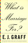 What Is Marriage For? - E.J. Graff