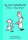 My Cat's Ignoring Me: 50 Ways to a Happy Healthy Pet - Peter Wedderburn, Per Jos