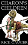 Charon's Children - Rick Gauger
