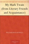 My Mark Twain (from Literary Friends and Acquaintance) - William Dean Howells