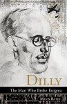 Dilly: The Man Who Broke Enigma - Mavis Batey