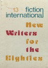 Fiction International 13: New Writers for the Eighties - Joe David Bellamy