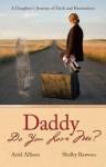 Daddy Do You Love Me?: A Daughter's Journey of Faith and Restoration - Ariel Allison, Shelby Rawson