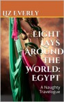 Eight Lays Around the World: Egypt: A Naughty Travelogue - Liz Everly