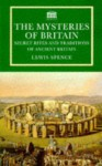 The Mysteries of Britain: Secret Rites and Traditions of Ancient Britain - Lewis Spence