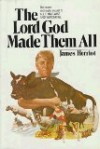 The Lord God Made them All (Hardback) - James Herriot
