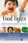 Food Fights: Winning the Nutritional Challenges of Parenthood Armed with Insight, Humor, and a Bottle of Ketchup - Laura Jana