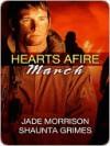 Hearts Afire: March - Jade Morrison, Shaunta Grimes