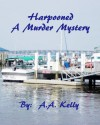 Harpooned - A Murder Mystery - A.A. Kelly