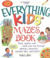 The Everything Kid's Mazes Book: Twist, Squirm, and Wind Your Way Through Subways, Museums, Monster Lairs, and Tombs! - Beth L. Blair