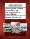 Washington's Farewell Address and the Constitution of the United States. - George Washington
