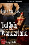 Tied Up In Wonderland - London Saint James