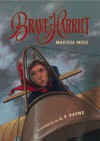 Brave Harriet: The First Woman to Fly the English Channel - Marissa Moss, C.F. Payne