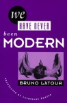 We Have Never Been Modern - Bruno Latour, Catherine Porter, Catharine Porter