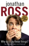 Why Do I Say These Things? - Jonathan Ross