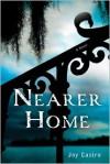 Nearer Home: A Nola Céspedes Mystery - Joy Castro