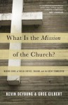 What Is the Mission of the Church?: Making Sense of Social Justice, Shalom, and the Great Commission - Kevin DeYoung, Greg Gilbert